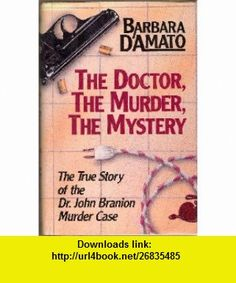 Doctor, the Murder, the Mystery, The / The True Story of the Dr. Branion Murder Case Barbara DAmato ,   ,  , ASIN: B0012G69A6 , tutorials , pdf , ebook , torrent , downloads , rapidshare , filesonic , hotfile , megaupload , fileserve