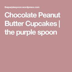 Chocolate Peanut Butter Cupcakes | the purple spoon