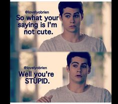 Dylan O'Brien. stiles . Teen wolf . truth lol