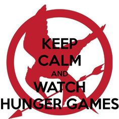 KEEP CALM AND WATCH HUNGER GAMES