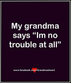This is because my darling two grandbabies are never any trouble...at all ❤❤