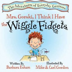 Gorski, I Think I Have the Wiggle Fidgets (Adventures of Everyday Geniuses): Barbara Esham, Mike Gordon, Carl Gordon: Great book about a kid who has ADHD. The Ventures, The Wiggles, Learning Styles, Social Thinking, Adhd Kids, School Psychology, Reading Levels, School Counselor, Social Skills