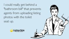 """I COULD REALLY GET BEHIND A """"BATHROOM BILL"""" THAT PREVENTS AGENTS FROM UPLOADING PHOTOS WITH THE TOILET SEAT UP"""