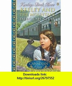 keeley and the Mountain (keeley Book 3) Deborah Ellis ,   ,  , ASIN: B001E0MXBO , tutorials , pdf , ebook , torrent , downloads , rapidshare , filesonic , hotfile , megaupload , fileserve