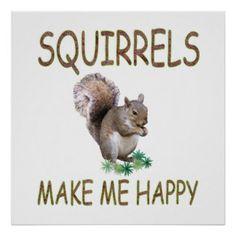 Squirrels Make Me Happy Posters