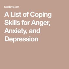 A List of Coping Skills for Anger, Anxiety, and Depression