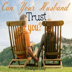 Can Your Husband Trust You? - Worshipful Living
