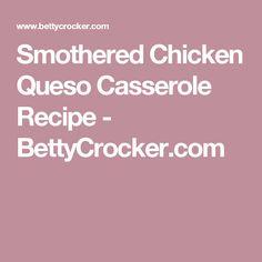 Smothered Chicken Queso Casserole Recipe - BettyCrocker.com