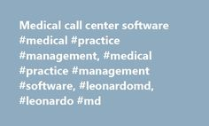 Medical call center software #medical #practice #management, #medical #practice #management #software, #leonardomd, #leonardo #md http://illinois.remmont.com/medical-call-center-software-medical-practice-management-medical-practice-management-software-leonardomd-leonardo-md/  Quick Tour Premier Web-Based Practice Management and EHR Software Make your life easier with LeonardoMD's premium Medical Practice Management Software and Electronic Health Record (EHR). Access your entire practice from…