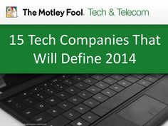 15 Tech Companies That Will Define 2014 by The Motley Fool via slideshare