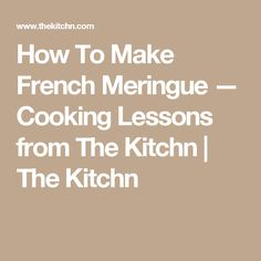How To Make French Meringue — Cooking Lessons from The Kitchn | The Kitchn