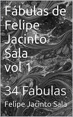 Fábulas de Felipe Jacinto Sala vol 1: 34 Fabulas de Felipe Jacinto Sala, http://www.amazon.es/dp/B00PMBI2BG/ref=cm_sw_r_pi_dp_8a.Gub08C90M9
