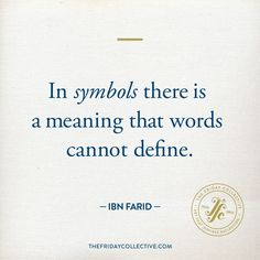 In symbols there is a meaning that words cannot define. ~ Ibn Farid #ibnfarid #symbols #meaning