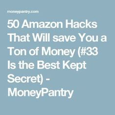 50 Amazon Hacks That Will save You a Ton of Money (#33 Is the Best Kept Secret) - MoneyPantry