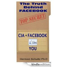 THE FACEBOOK CONSPIRACY - The Truth behind Facebook everything you should know before you login again - CIA and Facebook Likes You