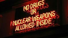 Neon lights No drugs or nuclear weapons