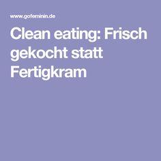Clean eating: Frisch gekocht statt Fertigkram