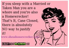 hahaha...especially when you know they are living with someone or married and you still choose to sleep, fuck, sext, etc...with them. KARMA home-wreckers!!