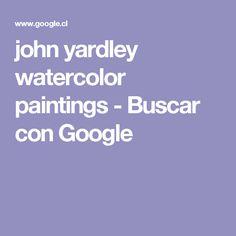 john yardley watercolor paintings - Buscar con Google