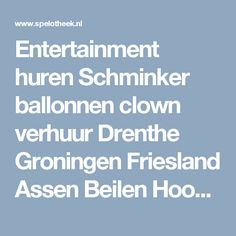 Entertainment huren Schminker ballonnen clown verhuur Drenthe Groningen Friesland Assen Beilen Hoogeveen Emmen Meppel