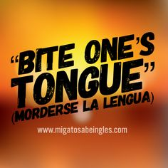 My boss was really mean to me, but I preferred to bite my tongue and didn't say anything back. —> Mi jefe me trató fatal, pero preferí morderme la lengua y no le contesté. English Time, Beer Bar, Say Anything, Best Wordpress Themes, Boss, Company Logo, Sayings, Lyrics, Quotations