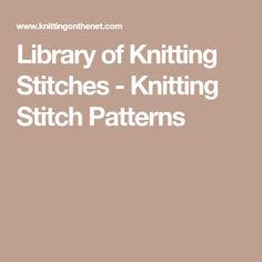 Library of Knitting Stitches - Knitting Stitch Patterns