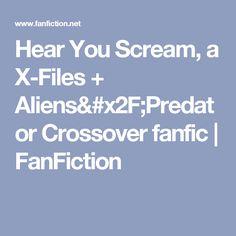 Hear You Scream, a X-Files + Aliens/Predator Crossover fanfic | FanFiction