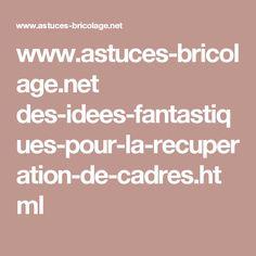 www.astuces-bricolage.net des-idees-fantastiques-pour-la-recuperation-de-cadres.html