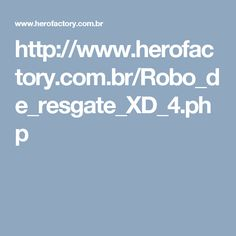 http://www.herofactory.com.br/Robo_de_resgate_XD_4.php