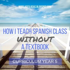 How I Teach Spanish Without a Textbook - Curriculum Year 5 | Mis Clases Locas