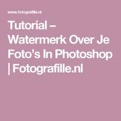 Tutorial – Watermerk Over Je Foto's In Photoshop | Fotografille.nl