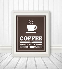 Coffee Natures Way of Saying Good Morning by BentonParkPrints, $12.00