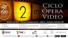 Cartelera agosto del II Ciclo de Ópera en Video. Teatro Socorro Astol, a las 18 horas. Entrada general $30.00 pesos. #Culiacán, #Sinaloa.