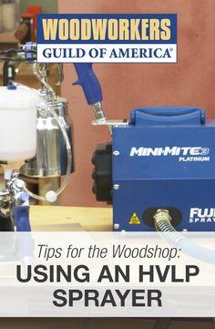 HVLP Sprayer Techniques for Your Woodshop | WWGOA  #WWGOA