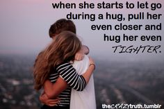 Hug tighter. via the CRAZY truth