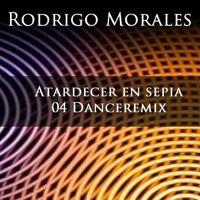 Atardecer en sepia - 04 Danceremix by Rodrigo Morales on SoundCloud