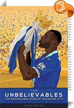 The Unbelievables    ::  <span>At the beginning of April 2015, newly-promoted Leicester City were seven points adrift at the foot of the Premier League. Twelve months to the day later, they movedsevenpoints clear at the zenith ofEnglish football.<br><br>In the space of year Leicester had escapedrelaxation,continued their form into the following season and built up a lead at the top of the table that was,by stages, fanciful, improbably, extraordinary and finally insurmountable. On ...