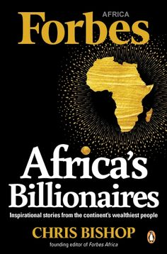 As Forbes magazine heads towards its centenary in this is a timely look at how the work of entrepreneurs can influence lives in Africa and create the jobs that empty state coffers can no longer afford.