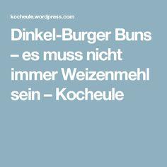 Dinkel-Burger Buns – es muss nicht immer Weizenmehl sein – Kocheule