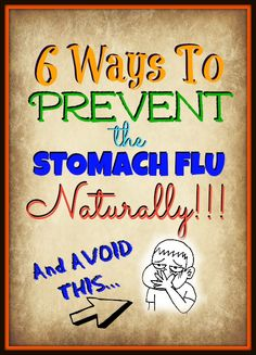 How to Prevent the Stomach Flu Naturally... 6 ways to help avoid getting it!! These are a must if you hate the stomach bug!!