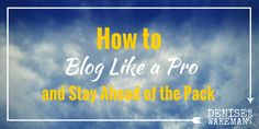 How to Blog Lke a Pro and Stay Ahead of the Pack - 10 Articles curated by Denise Wakeman
