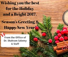 Wishing you the best for the Holiday and a Bright 2017. Season's Greeting and Happy New Year!   Sincerely,  Dr. Shahram Salemy & Staff