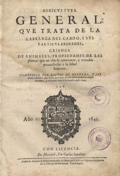 Herrera, Alonso de. (1994). Agricultura general: que trata de la labranza del campo y sus particularidades ... Madrid: Fundación General de la U.P.M. (Obra original publicada en 1645) Sign. D-B 2205. Catálogo UPM: http://marte.biblioteca.upm.es/uhtbin/cgisirsi/x/y/0/05?searchdata1=UPM-54ETSEM_631_HER_FACS{090}