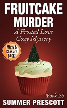 Fruitcake Murder: A Frosted Love Cozy Mystery - Book 26 (A Frosted Love Cozy Mystery #26) by Summer Prescott