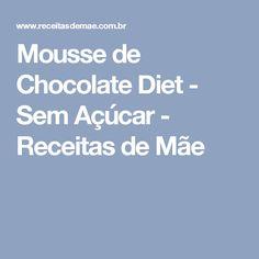 Mousse de Chocolate Diet - Sem Açúcar - Receitas de Mãe