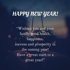 """Wishing you and your family good health, happiness,success and prosperity in the coming year!Have a great start to a great year! New Year Wishes Quotes, Happy New Year Wishes, Wishes For You, Wish Quotes, Sharing Quotes, Your Family, Success, Happy New Year"