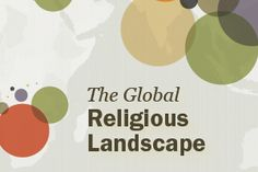 The Global Religious Landscape  A Report on the Size and Distribution of the World's Major Religious Groups as of 2010    ANALYSIS December 18, 2012