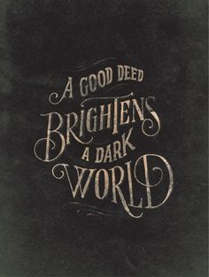 A good deed brightens a dark world.