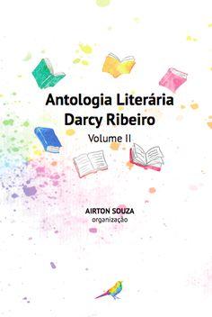 ANTOLOGIA LITERÁRIA DARCY RIBEIRO VOL 2 @ Texto: Vários autores / Design Editorial e Projeto Gráfico: Flor di Maria Fontelles / 1ª edição - 2016