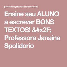 Ensine seu ALUNO a escrever BONS TEXTOS! / Professora Janaína Spolidorio